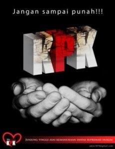 """POSTER DUKUNGAN KEPADA KPK. """"Saat ini KPK berada dalam situasi mudah menjadi sasaran kick-back, sasaran tembak ketidakberhasilan pemberantasan korupsi. KPK tidak didukung simultan oleh instansi/institusi pemerintah, baik eksekutif, judikatif maupun legislatif. Padahal KPK harus memiliki dukungan yang kuat."""" (download)"""